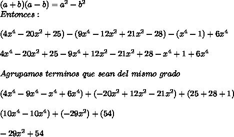 (a+b)(a-b)=a^2-b^2\\ Entonces:\\ \\(4x^4-20x^2+25)-(9x^4-12x^2+21x^2-28)-(x^4-1)+6x^4\\ \\4x^4-20x^2+25-9x^4+12x^2-21x^2+28-x^4+1+6x^4\\ \\Agrupamos\ terminos\ que\ sean\ del\ mismo\ grado\\ \\(4x^4-9x^4-x^4+6x^4)+(-20x^2+12x^2-21x^2)+(25+28+1)\\ \\(10x^4-10x^4)+(-29x^2)+(54)\\ \\-29x^2+54