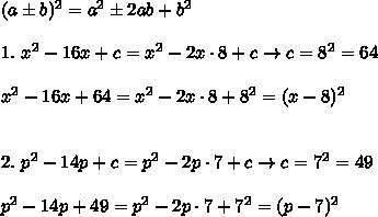 (a\pm b)^2=a^2\pm2ab+b^2\\\\1.\ x^2-16x+c=x^2-2x\cdot8+c\to c=8^2=64\\\\x^2-16x+64=x^2-2x\cdot8+8^2=(x-8)^2\\\\\\2.\ p^2-14p+c=p^2-2p\cdot7+c\to c=7^2=49\\\\p^2-14p+49=p^2-2p\cdot7+7^2=(p-7)^2