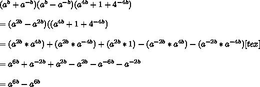 (a^{b}+a^{-b})(a^{b}-a^{-b})(a^{4b}+1+4^{-4b})  \\ \\ = (a^{2b}-a^{2b})((a^{4b}+1+4^{-4b})   \\ \\ = (a^{2b}*a^{4b})+(a^{2b}*a^{-4b})+(a^{2b}*1)-(a^{-2b}*a^{4b})-(a^{-2b}*a^{-4b})[tex]   \\ \\  =  a^{6b}+a^{-2b}+a^{2b}- a^{2b}-a^{-6b}-a^{-2b}   \\ \\ =  a^{6b}- a^{6b}