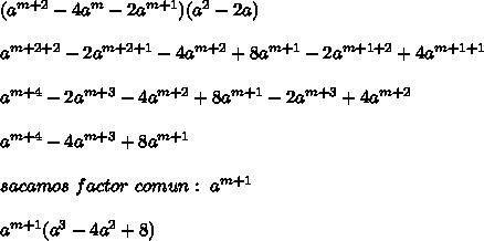 (a^{m+2}-4a^{m}-2a^{m+1})(a^{2}-2a)\\ \\a^{m+2+2}-2a^{m+2+1}-4a^{m+2}+8a^{m+1}-2a^{m+1+2}+4a^{m+1+1}\\ \\a^{m+4}-2a^{m+3}-4a^{m+2}+8a^{m+1}-2a^{m+3}+4a^{m+2}\\ \\a^{m+4}-4a^{m+3}+8a^{m+1}\\ \\sacamos\ factor\ comun:\ a^{m+1}\\ \\a^{m+1}(a^3-4a^2+8)