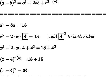 (a-b)^2=a^2+2ab+b^2\ \ ^{(*)}\\\\=============================\\\\x^2-8x=18\\\\x^2-2\cdot x\cdot\fbox4=18\ \ \ \ \ \  add\ \fbox4^2\ to\ both\ sides\\\\x^2-2\cdot x\cdot4+4^2=18+4^2\\\\(x-4)^2^{(*)}=18+16\\\\(x-4)^2=34\\========================