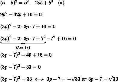(a-b)^2=a^2-2ab+b^2\ \ \ (*)\\\\9p^2-42p+16=0\\\\(3p)^2-2\cdot3p\cdot7+16=0\\\\\underbrace{(3p)^2-2\cdot3p\cdot7+7^2}_{Use\ (*)}-7^2+16=0\\\\(3p-7)^2-49+16=0\\\\(3p-7)^2-33=0\\\\(3p-7)^2=33\iff3p-7=-\sqrt{33}\ or\ 3p-7=\sqrt{33}