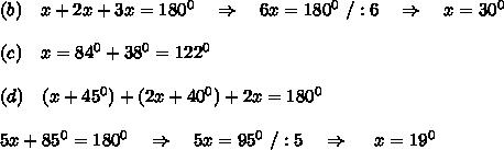 (b)\ \ \ x+2x+3x=180^0\ \ \ \Rightarrow\ \ \ 6x=180^0\ /:6\ \ \ \Rightarrow\ \ \ x=30^0\\\\(c)\ \ \ x=84^0+38^0=122^0\\\\(d)\ \ \ (x+45^0)+(2x+40^0)+2x=180^0\\\\5x+85^0=180^0\ \ \ \Rightarrow\ \ \ 5x=95^0\ /:5\ \ \ \Rightarrow\ \ \ \ x=19^0