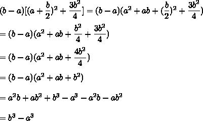 (b-a)[(a+\dfrac{b}{2})^2+\dfrac{3b^2}{4}]=(b-a)(a^2+ab+(\dfrac{b}{2})^2+\dfrac{3b^2}{4})\\\\=(b-a)(a^2+ab+\dfrac{b^2}{4}+\dfrac{3b^2}{4})\\\\=(b-a)(a^2+ab+\dfrac{4b^2}{4})\\\\=(b-a)(a^2+ab+b^2)\\\\=a^2b+ab^2+b^3-a^3-a^2b-ab^2\\\\=b^3-a^3