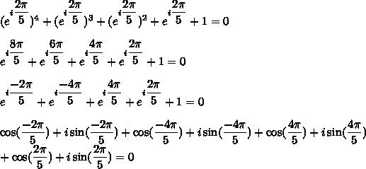 (e^{i\dfrac{2\pi}{5}})^4+(e^{i\dfrac{2\pi}{5}})^3+(e^{i\dfrac{2\pi}{5}})^2+e^{i\dfrac{2\pi}{5}}+1=0\\\\e^{i\dfrac{8\pi}{5}}+e^{i\dfrac{6\pi}{5}}+e^{i\dfrac{4\pi}{5}}+e^{i\dfrac{2\pi}{5}}+1=0\\\\e^{i\dfrac{-2\pi}{5}}+e^{i\dfrac{-4\pi}{5}}+e^{i\dfrac{4\pi}{5}}+e^{i\dfrac{2\pi}{5}}+1=0\\\\\cos(\dfrac{-2\pi}{5})+i\sin(\dfrac{-2\pi}{5})+\cos(\dfrac{-4\pi}{5})+i\sin(\dfrac{-4\pi}{5})+\cos(\dfrac{4\pi}{5})+i\sin(\dfrac{4\pi}{5})\\+\cos(\dfrac{2\pi}{5})+i\sin(\dfrac{2\pi}{5})=0