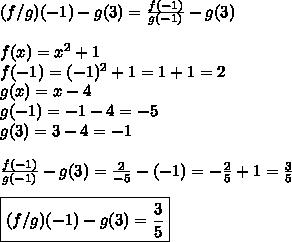 (f/g)(-1)-g(3)=\frac{f(-1)}{g(-1)}-g(3) \\ \\f(x)=x^2+1 \\f(-1)=(-1)^2+1=1+1=2 \\g(x)=x-4 \\g(-1)=-1-4=-5 \\g(3)=3-4=-1 \\ \\\frac{f(-1)}{g(-1)}-g(3)=\frac{2}{-5}-(-1)=-\frac{2}{5}+1=\frac{3}{5} \\ \\\boxed{(f/g)(-1)-g(3)=\frac{3}{5}}