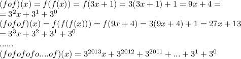 (fof)(x)=f(f(x))=f(3x+1)=3(3x+1)+1=9x+4=\\=3^2x+3^1+3^0\\(fofof)(x)=f(f(f(x)))=f(9x+4)=3(9x+4)+1=27x+13\\=3^3x+3^2+3^1+3^0\\......\\(fofofofo....of)(x)=3^{2013}x+3^{2012}+3^{2011}+...+3^1+3^0