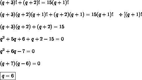 (q+3)!+(q+2)!=15(q+1)!\\\\(q+3)(q+2)(q+1)!+(q+2)(q+1)=15(q+1)!\;\;\;\div[(q+1)!\\\\(q+3)(q+2)+(q+2)=15\\\\q^2+5q+6+q+2-15=0\\\\q^2+6q-7=0\\\\(q+7)(q-6)=0\\\\\boxed{q=6}
