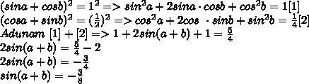 (sina+cosb)^2=1^2=>sin^2a+2sina\cdot cosb+cos^2b=1[1]\\(cosa+sinb)^2= (\frac{1}{2})^2=>cos^2a+2cos\ \cdot sinb+sin^2b= \frac{1}{4}[2]\\Adunam \ [1]+[2]=>  1+2sin(a+b)+1= \frac{5}{4} \\2sin(a+b)= \frac{5}{4} -2\\2sin(a+b)= -\frac{3}{4} \\sin(a+b)= -\frac{3}{8} \\