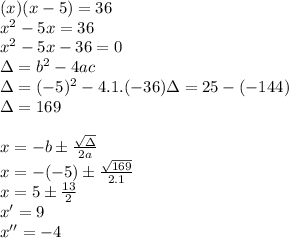 (x) (x-5)= 36\\x^2-5x=36\\x^2-5x-36=0\\\Delta = b^2-4ac\\ \Delta = (-5)^2 - 4.1.(-36)\Delta= 25-(-144)\\\Delta= 169\\\\x=  -b \pm  \frac{ \sqrt{\Delta} }{2a}\\x= - (-5) \pm \frac{ \sqrt{169}}{2.1}}\\x= 5 \pm \frac{13}{2}\\x'= 9\\x''=-4\\