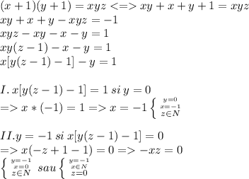 (x+1)(y+1)=xyz <=> xy + x + y + 1 = xyz\\xy+x+y-xyz=-1\\xyz-xy-x-y=1\\xy(z-1)-x-y=1\\x[y(z-1)-1]-y=1\\\\I.\: x[y(z-1)-1]=1\:si\:y=0\\=>x*(-1)=1 => x = -1 \left \{ {{y=0} \atop {x=-1}} \atop {z \in N \right \\\\II. y = -1\:si\:x[y(z-1)-1]=0\\=> x(-z+1-1) = 0 => -xz = 0 \\ \left \{ {{y=-1} \atop {x=0}} \atop {z \in N \right sau   \left \{ {{y=-1} \atop {x \in N}} \atop {z = 0 \right \\\\