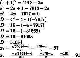 (x+1)^2=7918-2x \\ x^2+2x+1-7918+2x \\ x^2+4x-7917=0 \\ D=4^2-4*1(-7917) \\ D=16-(-4*7917) \\ D=16-(-31668) \\ D=16+31668 \\ D=31684 \\ x_{1}= \frac{\sqrt{31684} -4}{2*1}= \frac{178-4}{2}=87 \\ x _{2}=  \frac{- \sqrt{31684}-4}{2*1}= \frac{-178-4}{2}= \frac{-182}{2}=91