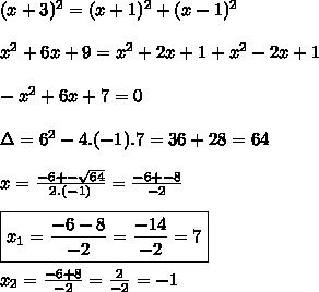 (x+3)^2=(x+1)^2+(x-1)^2 \\\\x^2+6x+9=x^2+2x+1+x^2-2x+1  \\\\-x^2+6 x+7 = 0  \\\\\Delta=6^2-4.(-1).7=36+28=64  \\\\x=\frac{-6+-\sqrt{64}}{2.(-1)}=\frac{-6+-8}{-2}\\\\\boxed{x_1=\frac{-6-8}{-2}=\frac{-14}{-2}=7} \\\\x_2=\frac{-6+8}{-2}=\frac{2}{-2}=-1