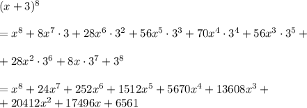 (x+3)^8\\\\=x^8+8x^7\cdot3+28x^6\cdot3^2+56x^5\cdot3^3+70x^4\cdot3^4+56x^3\cdot3^5+\\\\+28x^2\cdot3^6+8x\cdot3^7+3^8\\\\=x^8+24x^7+252x^6+1512x^5+5670x^4+13608x^3+\\+20412x^2+17496x+6561