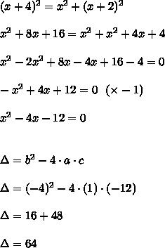 (x+4)^{2} = x^{2} + (x+2)^{2} \\\\ x^{2} + 8x + 16 = x^{2} + x^{2} + 4x + 4 \\\\ x^{2} - 2x^{2} + 8x - 4x + 16 - 4 = 0 \\\\ -x^{2}+4x+12 = 0 \ \ (\times -1) \\\\ x^{2} - 4x - 12 = 0 \\\\\\ \Delta = b^{2} - 4 \cdot a \cdot c \\\\ \Delta = (-4)^{2} - 4 \cdot (1) \cdot (-12) \\\\ \Delta = 16+ 48 \\\\ \Delta = 64