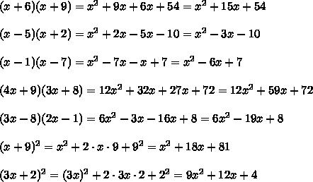 (x+6)(x+9)=x^2+9x+6x+54=x^2+15x+54 \\\\(x-5)(x+2)=x^2+2x-5x-10=x^2-3x-10\\\\(x-1)(x-7)=x^2-7x-x+7=x^2-6x+7\\\\(4x+9)(3x+8)=12x^2+32x+27x+72=12x^2+59x+72\\\\(3x-8)(2x-1)=6x^2-3x-16x+8=6x^2-19x+8\\\\(x+9) ^2=x^2+2\cdot x\cdot9+9^2=x^2+18x+81 \\\\(3x+2)^2=(3x)^2+2\cdot3x\cdot2+2^2=9x^2+12x+4