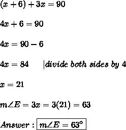 (x+6)+3x=90\\\\4x+6=90\\\\4x=90-6\\\\4x=84\ \ \ \ \ |divide\ both\ sides\ by\ 4\\\\x=21\\\\m\angle E=3x=3(21)=63\\\\Answer:\boxed{m\angle E=63^o}