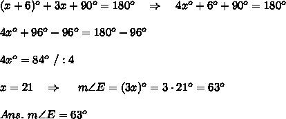 (x+6)^o+3x+90^o=180^o\ \ \ \Rightarrow\ \ \ 4x^o+6^o+90^o=180^o\\\\4x^o+96^o-96^o=180^o-96^o\\\\4x^o=84^o\ /:4\\\\x=21\ \ \ \Rightarrow\  \ \ \ m\angle E=(3x)^o=3\cdot21^o=63^o\\\\Ans.\ m\angle E=63^o