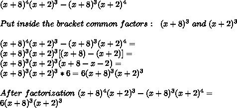 (x+8)^4(x+2)^3-(x+8)^3(x+2)^4\\\\Put\ inside\ the\ bracket\ common\ factors:\ \ (x+8)^3\ and\ (x+2)^3\\\\(x+8)^4(x+2)^3-(x+8)^3(x+2)^4=\\(x+8)^3(x+2)^3[(x+8)-(x+2)]=\\(x+8)^3(x+2)^3(x+8-x-2)=\\(x+8)^3(x+2)^3*6=6(x+8)^3(x+2)^3\\\\After\ factorization\ (x+8)^4(x+2)^3-(x+8)^3(x+2)^4=\\6(x+8)^3(x+2)^3