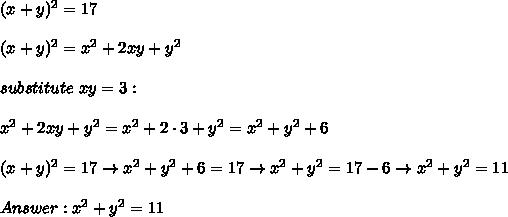 (x+y)^2=17\\\\(x+y)^2=x^2+2xy+y^2\\\\substitute\ xy=3:\\\\x^2+2xy+y^2=x^2+2\cdot3+y^2=x^2+y^2+6\\\\(x+y)^2=17\to x^2+y^2+6=17\to x^2+y^2=17-6\to x^2+y^2=11\\\\Answer:x^2+y^2=11