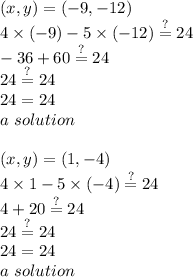 (x,y)=(-9,-12) \\4 \times (-9) -5 \times (-12) \stackrel{?}{=} 24 \\-36+60 \stackrel{?}{=} 24 \\24 \stackrel{?}{=} 24 \\24 = 24 \\a \ solution \\ \\(x,y)=(1,-4) \\4 \times 1 - 5 \times (-4) \stackrel{?}{=} 24 \\4+20 \stackrel{?}{=} 24 \\24 \stackrel{?}{=} 24 \\24=24 \\a \ solution
