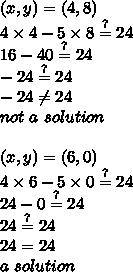 (x,y)=(4,8) \\4 \times 4 - 5 \times 8 \stackrel{?}{=} 24 \\16-40 \stackrel{?}{=} 24 \\-24 \stackrel{?}{=} 24 \\-24 \not= 24 \\not \ a \ solution \\ \\(x,y)=(6,0) \\4 \times 6- 5 \times 0 \stackrel{?}{=} 24 \\24 -0 \stackrel{?}{=} 24 \\24 \stackrel{?}{=} 24 \\24=24 \\a \ solution