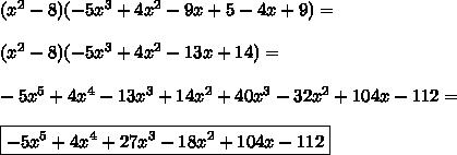 (x^2 - 8)( - 5x^3 + 4x^2 - 9x + 5 - 4x + 9) =  \\\\(x^2 - 8)( - 5x^3 + 4x^2 - 13x + 14) = \\\\-5x^5 + 4x^4 - 13x^3 + 14x^2 + 40x^3 - 32x^2 + 104x - 112= \\ \\\boxed{- 5x^5 + 4x^4 +27x^3 - 18x^2 + 104x - 112}