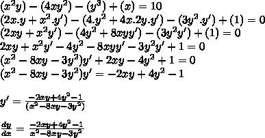 (x^2 y)-(4xy^2)-(y^3)+(x)=10\\(2x.y+x^2.y')-(4.y^2+4x.2y.y')-(3y^2.y')+(1)=0\\(2xy+x^2y')-(4y^2+8xyy')-(3y^2y')+(1)=0\\2xy+x^2y'-4y^2-8xyy'-3y^2y'+1=0\\(x^2-8xy-3y^2)y'+2xy-4y^2+1=0\\(x^2-8xy-3y^2)y'=-2xy+4y^2-1\\\\y'= \frac{-2xy+4y^2-1}{(x^2-8xy-3y^2)}\\\\ \frac{dy}{dx} = \frac{-2xy+4y^2-1}{x^2-8xy-3y^2}\\\\