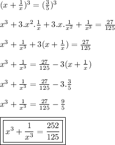 (x +  \frac{1}{x} )^{3} =  (\frac{3}{5} )^{3}\\\\x^{3} + 3.x^{2}. \frac{1}{x}  + 3.x. \frac{1}{x^{2}} +  \frac{1}{x^{3}} =  \frac{27}{125}  \\\\x^{3} +  \frac{1}{x^{3}} + 3(x +  \frac{1}{x} )  =  \frac{27}{125}\\\\x^{3} +  \frac{1}{x^{3}} = \frac{27}{125} - 3(x +  \frac{1}{x} )\\\\x^{3} +  \frac{1}{x^{3}} = \frac{27}{125} - 3.\frac{3}{5} \\\\x^{3} +  \frac{1}{x^{3}} = \frac{27}{125} - \frac{9}{5}\\\\\boxed{\boxed{x^{3} +  \frac{1}{x^{3}} =  \frac{252}{125} }}
