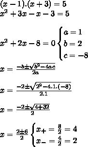 (x - 1) . (x+3) = 5\\x^{2}+3x-x-3=5\\\\x^{2}+2x-8=0\begin{cases}a=1\\b=2\\c=-8\end{cases}\\\\x=\frac{-b\±\sqrt{b^{2}-4ac}}{2a}\\\\x=\frac{-2\±\sqrt{2^{2}-4.1.(-8)}}{2.1}\\\\x=\frac{-2\±\sqrt{4+32}}{2}\\\\x=\frac{2\±6}{2}\begin{cases}x_{+}=\frac{8}{2}=4\\x_{-}=\frac{4}{2}=2\end{cases}