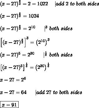(x-27)^\frac{5}{3}-2=1022\ \ \ \  add\ 2\ to\ both\ sides\\\\(x-27)^\frac{5}{3}=1024\\\\(x-27)^\frac{5}{3}=2^{10}\ \ \ \ \  ^3\ both\ sides\\\\\left[(x-27)^\frac{5}{3}\right]^3=\left(2^{10}\right)^3\\\\(x-27)^5=2^{30}\ \ \ \ \  ^\frac{1}{5}\ both\ sides\\\\\left[(x-27)^5\right]^\frac{1}{5}=\left(2^{30}\right)^\frac{1}{5}\\\\x-27=2^6\\\\x-27=64\ \ \ \ \  add\ 27\ to\ both\ sides\\\\\boxed{x=91}