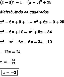 (x-3)^{2}+1 = (x+3)^{2}+25 \\\\ distribuindo \ os \ quadrados \\\\ x^{2}-6x+9+1= x^{2}+6x+9+25 \\\\ x^{2}-6x+10 = x^{2}+6x+34 \\\\ x^{2}-x^{2}-6x-6x = 34-10 \\\\ -12x=24 \\\\ x = -\frac{24}{12} \\\\ \boxed{\boxed{x=-2}}