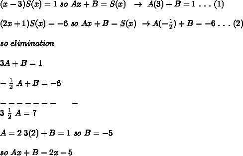(x-3) S(x)=1 \ so \  Ax+B=S(x) ~~ \rightarrow  \ A(3)+B=1 \ . \ . \ .\ (1) \\  \\ (2x+1) S(x)=-6~so~Ax+B=S(x) ~\rightarrow A( - \frac{1}{2} ) + B=-6 \ . \ . \ . \ (2)  \\  \\ so~elimination \\  \\ 3A+B=1 \\  \\ - \frac{1}{2} ~A+B=-6 \\  \\ ------- \ \ \ \ \ - \\ 3~ \frac{1}{2} ~A=7 \\  \\ A=2~3(2)+B=1~so~ B=-5 \\  \\ so~Ax+B =2x-5