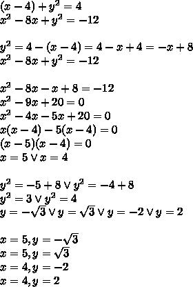 (x-4)+y^2=4\\x^2-8x+y^2=-12\\\\y^2=4-(x-4)=4-x+4=-x+8\\x^2-8x+y^2=-12\\\\x^2-8x-x+8=-12\\x^2-9x+20=0\\x^2-4x-5x+20=0\\x(x-4)-5(x-4)=0\\(x-5)(x-4)=0\\x=5 \vee x=4\\\\y^2=-5+8 \vee y^2=-4+8\\y^2=3 \vee y^2=4\\y=-\sqrt3 \vee y=\sqrt3 \vee y=-2 \vee y=2\\\\x=5,y=-\sqrt3\\x=5,y=\sqrt3\\x=4,y=-2\\x=4,y=2