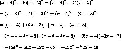 (x-4)^2-16(x+2)^2=(x-4)^2-4^2(x+2)^2\\\\=(x-4)^2-[4(x+2)]^2=(x-4)^2-(4x+8)^2\\\\=[(x-4)+(4x+8)]\cdot[(x-4)-(4x+8)]\\\\=(x-4+4x+8)\cdot(x-4-4x-8)=(5x+4)(-3x-12)\\\\=-15x^2-60x-12x-48=-15x^2-72x-48