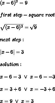(x-6)^2=9\\first\ step-square\ root\\\sqrt{(x-6)^2}=\sqrt9\\next\ step:\\|x-6|=3\\solution:\\x-6=3\ \vee\ x-6=-3\\x=3+6\ \vee\ x=-3+6\\x=9\ \vee\ x=3