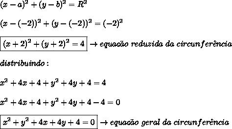 (x-a)^{2} + (y-b)^{2} = R^{2} \\\\ (x-(-2))^{2} + (y-(-2))^{2} = (-2)^{2} \\\\ \boxed{(x+2)^{2} + (y+2)^{2} = 4} \rightarrow equa\c{c}\~{a}o \ reduzida \ da \ circunfer\^{e}ncia \\\\ distribuindo: \\\\ x^{2} + 4x + 4 + y^{2} + 4y + 4 = 4 \\\\ x^{2} + 4x + 4 + y^{2} + 4y + 4 -4 = 0 \\\\ \boxed{x^{2} + y^{2} + 4x + 4y + 4 = 0} \rightarrow equa\c{c}\~{a}o \ geral \ da \ circunfer\^{e}ncia
