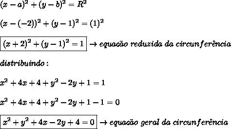 (x-a)^{2} + (y-b)^{2} = R^{2} \\\\ (x-(-2))^{2} + (y-1)^{2} = (1)^{2} \\\\ \boxed{(x+2)^{2} + (y-1)^{2} = 1} \rightarrow equa\c{c}\~{a}o \ reduzida \ da \ circunfer\^{e}ncia \\\\ distribuindo: \\\\ x^{2} + 4x + 4 + y^{2} - 2y + 1 = 1 \\\\ x^{2} + 4x + 4 + y^{2} - 2y + 1-1 = 0 \\\\ \boxed{x^{2} +y^{2} + 4x - 2y +4 = 0} \rightarrow equa\c{c}\~{a}o \ geral \ da \ circunfer\^{e}ncia