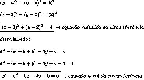 (x-a)^{2} + (y-b)^{2} = R^{2} \\\\ (x-3)^{2} + (y-2)^{2} = (2)^{2} \\\\ \boxed{(x-3)^{2} + (y-2)^{2} = 4} \rightarrow equa\c{c}\~{a}o \ reduzida \ da \ circunfer\^{e}ncia \\\\ distribuindo: \\\\ x^{2} - 6x + 9 + y^{2} - 4y + 4 = 4 \\\\ x^{2} - 6x + 9 + y^{2} - 4y + 4 - 4 = 0 \\\\ \boxed{x^{2} + y^{2} - 6x - 4y + 9 = 0} \rightarrow equa\c{c}\~{a}o \ geral \ da \ circunfer\^{e}ncia