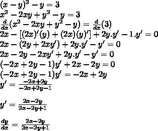 (x-y)^2-y=3\\x^2-2xy+y^2-y=3\\ \frac{d}{dx}( x^2-2xy+y^2-y)= \frac{d}{dx}( 3)\\2x-[(2x)'(y)+(2x)(y)']+2y.y'-1.y'=0\\2x-(2y+2xy')+2y.y'-y'=0\\2x-2y-2xy'+2y.y'-y'=0\\(-2x+2y-1)y'+2x-2y=0\\(-2x+2y-1)y'=-2x+2y\\ y' = \frac{-2x+2y}{-2x+2y-1} \\\\y'= \frac{2x-2y}{2x-2y+1} \\\\ \frac{dy}{dx} = \frac{2x-2y}{2x-2y+1} \\\\