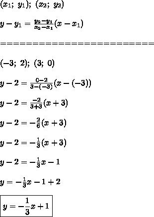 (x_1;\ y_1);\ (x_2;\ y_2)\\\\y-y_1=\frac{y_2-y_1}{x_2-x_1}(x-x_1)\\\\========================\\\\(-3;\ 2);\ (3;\ 0)\\\\y-2=\frac{0-2}{3-(-3)}(x-(-3))\\\\y-2=\frac{-2}{3+3}(x+3)\\\\y-2=-\frac{2}{6}(x+3)\\\\y-2=-\frac{1}{3}(x+3)\\\\y-2=-\frac{1}{3}x-1\\\\y=-\frac{1}{3}x-1+2\\\\\boxed{y=-\frac{1}{3}x+1}