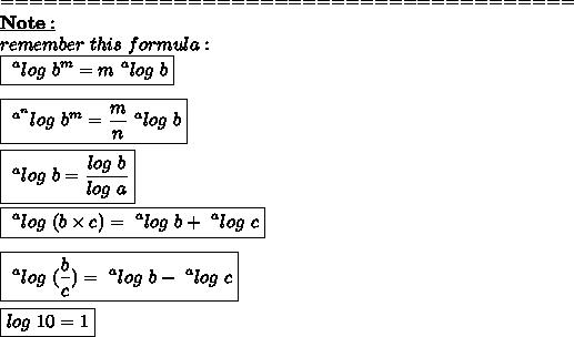 ========================================\\\bold{\underline{Note:}}\\remember\ this\ formula:\\\boxed{~^{a}log\ b^{m}=m~^{a}log\ b}\\\\\boxed{~^{a^{n}}log\ b^{m}= \frac{m}{n}~^{a}log\ b }\\\\\boxed{~^{a}log\ b= \frac{log\ b}{log\ a} }\\\\\boxed{~^{a}log\ (b \times c)=~^{a}log\ b+~^{a}log\ c}\\\\\boxed{~^{a}log\  (\frac{b}{c})=~^{a}log\  b-~^{a}log\  c }\\\\\boxed{log\ 10=1}