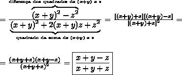=\frac{\overbrace{(x + y)^2 - z^2}^{\text{diferen\c{c}a dos quadrados de }(x+y)\text{ e }z}}{\underbrace{(x + y)^2 + 2(x + y)z + z^2}_{\text{quadrado da soma de }(x+y)\text{ e }z}}}=\frac{[(x + y) + z][(x + y) - z]}{[(x + y) + z]^2}= \\\\\\ = \frac{(x + y + z)(x + y - z)}{(x + y + z)^2}=\boxed{\frac{x + y - z}{x + y + z}}