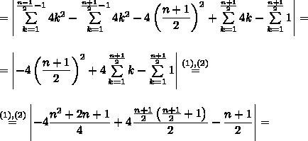 =left|sumlimits_{k=1}^{frac{n-1}{2}-1}4k^2-sumlimits_{k=1}^{frac{n+1}{2}-1}4k^2-4left(dfrac{n+1}{2}right)^2+sumlimits_{k=1}^{frac{n+1}{2}}4k-sumlimits_{k=1}^{frac{n+1}{2}}1right|=\\\=left|-4left(dfrac{n+1}{2}right)^2+4sumlimits_{k=1}^{frac{n+1}{2}}k-sumlimits_{k=1}^{frac{n+1}{2}}1right|stackrel{(1),(2)}{=}\\\stackrel{(1),(2)}{=}left|-4dfrac{n^2+2n+1}{4}+4dfrac{frac{n+1}{2}left(frac{n+1}{2}+1right)}{2}-dfrac{n+1}{2}right|=\\\
