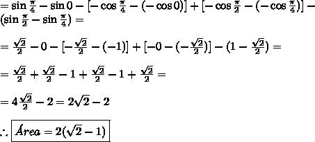 =\sin\frac{\pi}{4}-\sin0-[-\cos\frac{\pi}{4}-(-\cos0)]+[-\cos\frac{\pi}{2}-(-\cos\frac{\pi}{4})]-\\(\sin\frac{\pi}{2}-\sin\frac{\pi}{4})=\\\\ =\frac{\sqrt2}2-0-[-\frac{\sqrt2}2-(-1)]+[-0-(-\frac{\sqrt2}2)]-(1-\frac{\sqrt2}2)=\\\\ =\frac{\sqrt2}2+\frac{\sqrt2}2-1+\frac{\sqrt2}2-1+\frac{\sqrt2}2=\\\\ =4\frac{\sqrt2}2-2=2\sqrt2-2\\\\ \therefore \boxed{\'Area=2(\sqrt2-1)}