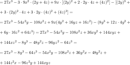 =27x^3-3\cdot9x^2\cdot(2y+4z)+9x\cdot[(2y)^2+2\cdot2y\cdot4z+(4z)^2]-[(2y)^3+\\\\+3\cdot(2y)^2\cdot4z+3\cdot2y\cdot(4z)^2+(4z)^3]=\\\\=27x^3-54x^2y-108x^2z+9x(4y^2+16yz+16z^2)-(8y^3+12z\cdot4y^2+\\\\+6y\cdot16z^2+64z^3)=27x^3-54x^2y-108x^2z+36xy^2+144xyz+\\\\+144xz^2-8y^3-48y^2z-96yz^2-64z^3=\\\\=27x^3-8y^3-64z^3-54x^2y-108x^2z+36y^2x-48y^2z+\\\\+144z^2x-96z^2y+144xyz