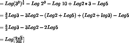 =Log (3^3)^{\frac{1}{2}}-Log\ 2^3-Log\ 10+Log2*3-Log5\\\\=\frac{3}{2}Log3-3Log2-(Log2+Log5)+(Log 2+log3)-Log5\\\\=\frac{5}{2}Log3-3Log2-2Log5\\\\=Log[ \frac{9\sqrt3}{200} ]