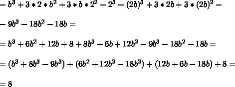 =b^3+3*2*b^2+3*b*2^2+2^3+(2b)^3+3*2b+3*(2b)^2-\\\\-9b^3-18b^2-18b=\\\\=b^3+6b^2+12b+8+8b^3+6b+12b^2-9b^3-18b^2-18b=\\\\=(b^3+8b^3-9b^3)+(6b^2+12b^2-18b^2)+(12b+6b-18b)+8 = \\\\=8