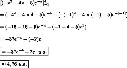 [(-x^2-4x-5)e^{-x}]\limits_{-1}^4\\\\=(-4^2-4\times4-5)e^{-4}-[-(-1)^2-4\times(-1)-5)e^{-(-1)}]\\\\=(-16-16-5)e^{-4}-(-1+4-5)e^{1})\\\\=-37e^{-4}-(-2)e\\\\\boxed{=-37e^{-4}+2e\ \ u.a.}\\\\\boxed{\approx4,76\ u.a.}