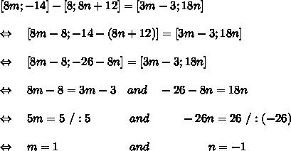 [ 8m;-14]-[8;8n+12]=[3m-3;18n]\\\\\Leftrightarrow\ \ \ [8m-8;-14-(8n+12)]=[3m-3;18n]\\\\ \Leftrightarrow\ \ \ [8m-8;-26-8n]=[3m-3;18n]\\\\ \Leftrightarrow\ \ \ 8m-8=3m-3\ \ \ and\ \ \ -26-8n=18n\\\\\Leftrightarrow\ \ \ 5m=5\ /:5\ \ \ \ \ \ \ \ \ \ and\ \ \ \ \ \ \ \ -26n=26\ /:(-26)\\\\ \Leftrightarrow\ \ \ m=1\ \ \ \ \ \ \ \ \ \ \ \ \ \ \ \ \ \ and\ \ \ \ \ \ \ \ \ \ \ \ \ \ \ n=-1
